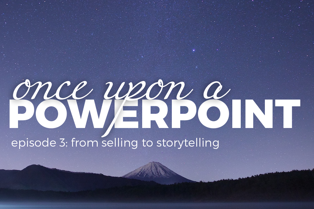 Once Upon A Powerpoint – From Selling to Storytelling – Episode 3