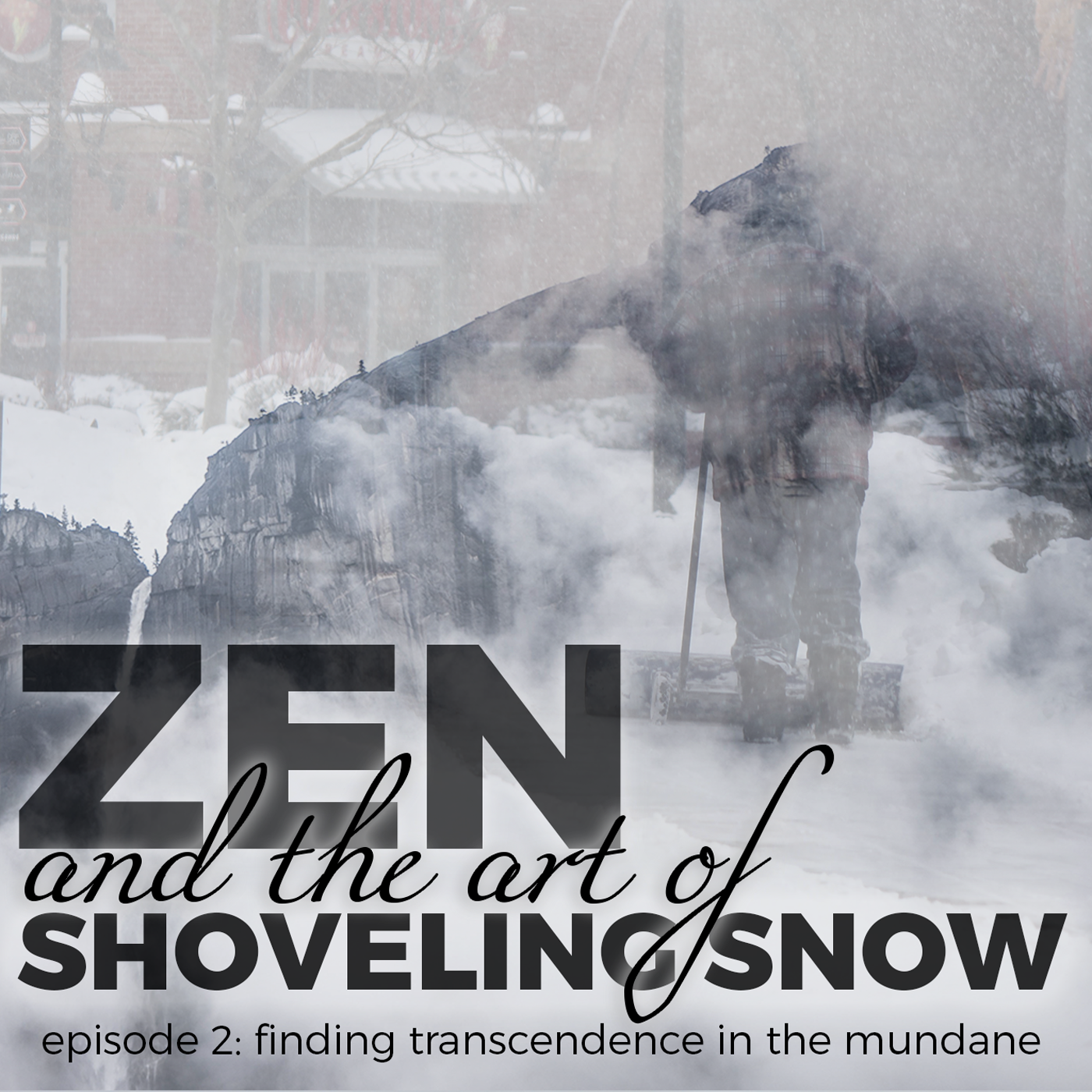 Zen and the Art of Shoveling Snow – Episode 2