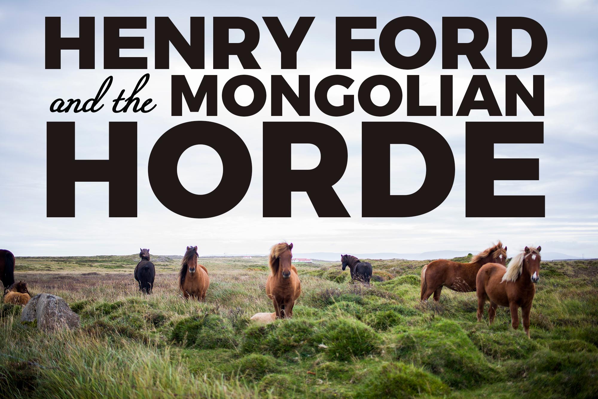 henryford-mongolianhorde